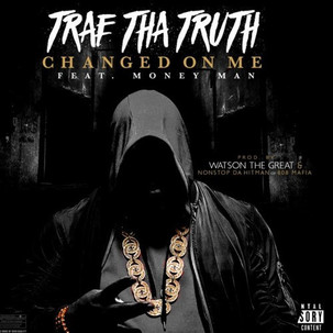 Trae Tha Truth - Changed On Me (Feat. Money Man)