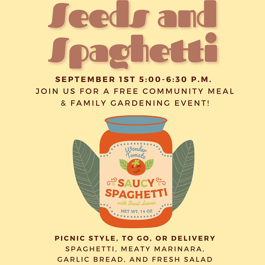 Seeds & Spaghetti: Free Community Meal & Family Gardening Event!