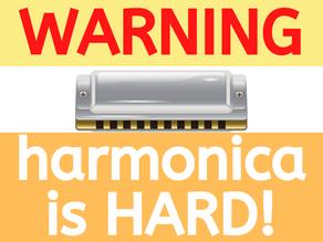 WARNING: Harmonica is Hard!