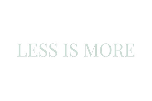 """Less is More"""