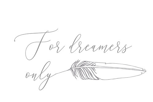 """""""For Dreamers only"""""""