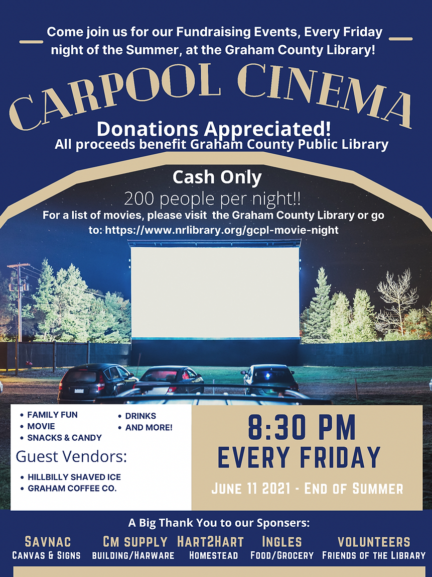 Come join us for our Fundraising Events, Every Friday night of the Summer at the Graham County Public Library! Carpool Cinema Donations Appreciated! All proceeds benefit Graham County Public Library Cash Only. 200 People per night! For a list of movies, please visit the Graham County Librart or go to: https://www.nrlibrary.org/gcpl-movie-night . 8:30PM every Friday June 11 2021 to the end of Summer. Family Fun, Movie, Snacks & Candy, Drinks, Vendors Hillbilly Shaved Ice and Graham Coffee Co.