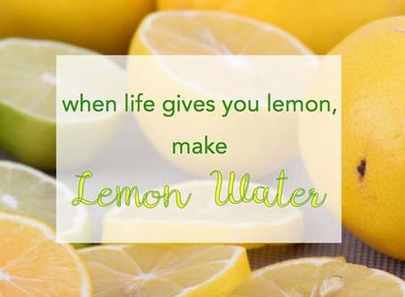 When life gives you lemon, make lemon water!