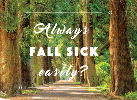 Always fall sick easily?