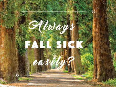 Always fall sick easily?