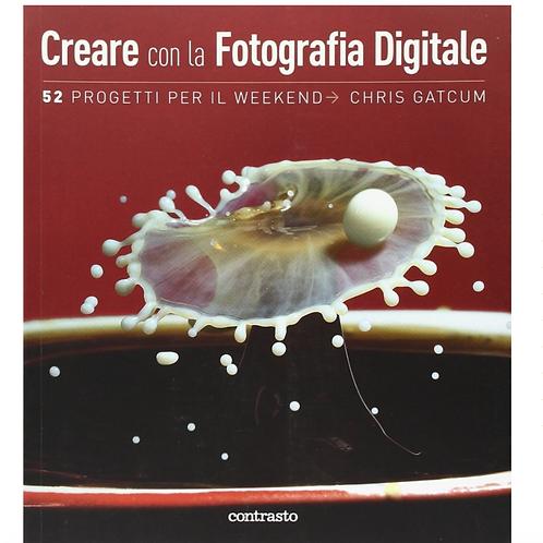 Creare con la Fotografia Digitale 52 progetti