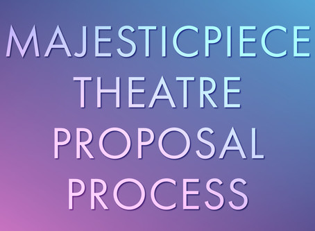 Majesticpiece Theatre Proposals Needed! Winter and Spring!
