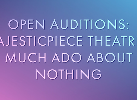 OPEN AUDITIONS: Majesticpiece Theatre presents Much Ado About Nothing