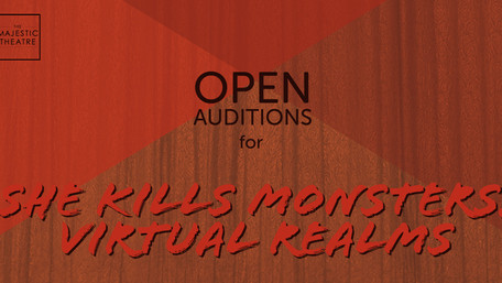 OPEN AUDITIONS: Majesticpiece Theatre presents She Kills Monsters: Virtual Realms