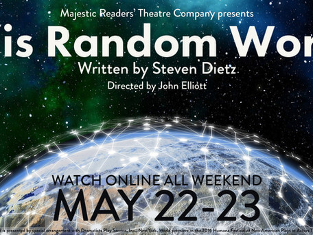 CAST LIST ANNOUNCEMENT! Majestic Readers' Theatre Company presents This Random World