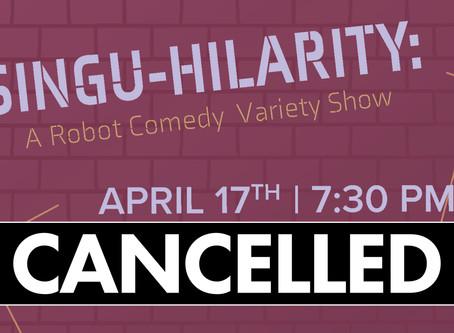 ANNOUNCEMENT: Singu-hilarity for April Cancelled