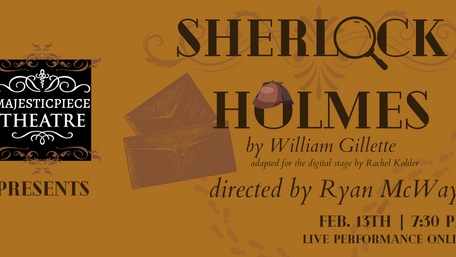 CAST LIST ANNOUNCEMENT! Majesticpiece Theatre Presents: Sherlock Holmes