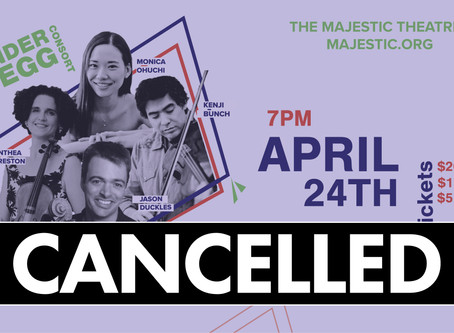 ANNOUNCEMENT: April's Majestic Chamber Music show cancelled