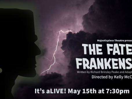 CAST LIST ANNOUNCEMENT!  Majesticpiece Theatre presents: The Fate of Frankenstein