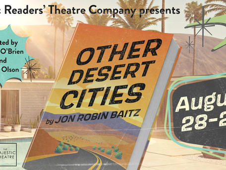 CAST LIST ANNOUNCEMENT!  Majestic Readers' Theatre Company presents Other Desert Cities