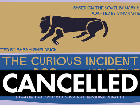 ANNOUNCEMENT: The Curious Incident of the Dog in the Night-Time Cancelled