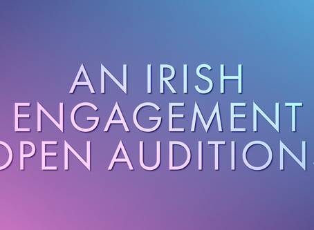 Majesticpiece Theatre Open Auditions: An Irish Engagement!
