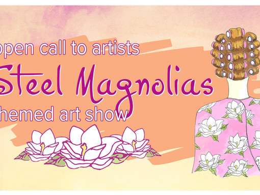 CALL FOR ARTISTS: Steel Magnolias Themed Art Show