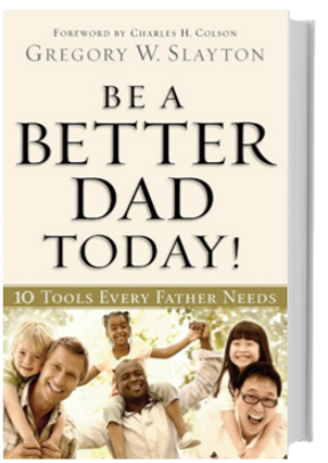 Be a Better Dad Today, Book, Fatherhood, Family, Gregory W Slayton