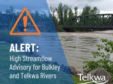 High Streamflow Advisory for Bulkley & Telkwa Rivers
