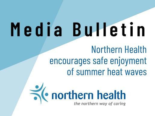Northern Health Encourages Safe Enjoyment of Summer Heat Waves