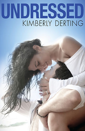 UNDRESSED, By Kimberly Derting. Book 1 of The Men of West Beach