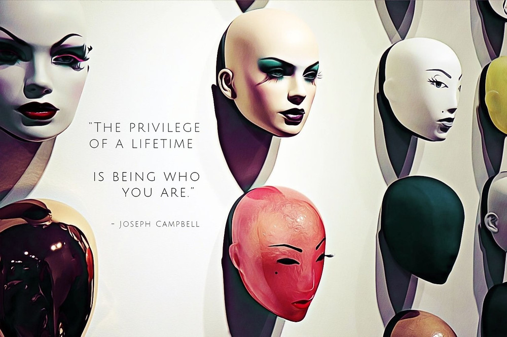 """The privilege of a lifetime is being who you are."" - Joseph Campbell"