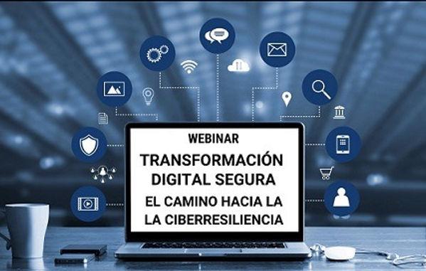 """Webinar gratuito """"Transformación Digital Segura: el camino hacia la Ciberresiliencia"""""""