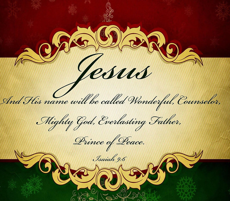 Isaiah 9:6 His Name Shall be Called Wonderful, Counselor, Mighty God, Everlasting Father, Prince of Peace.