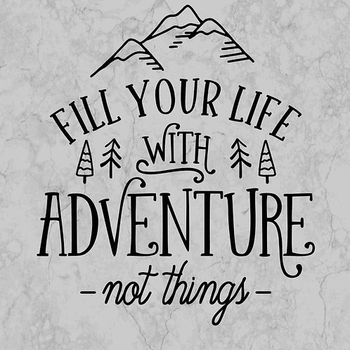 Fill Your Life With Adventure Not Things