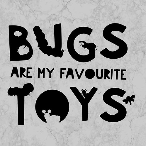 bugs are my favourite toys