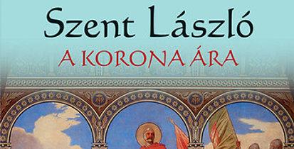 Benkő László: Szent László - A korona ára