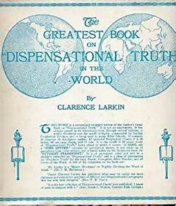 The Greatest Book on Dispensational Truth in the World (Clarence Larkin)