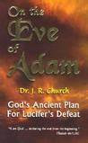 On the Eve of Adam: God's Ancient Plan for Lucifer's Defeat (J.R. Church)