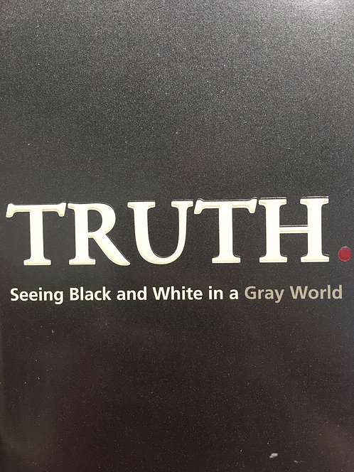 Truth: Seeing Black and White in a Gray World