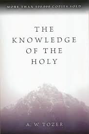 The Knowledge of the Holy (A. W. Tozer)