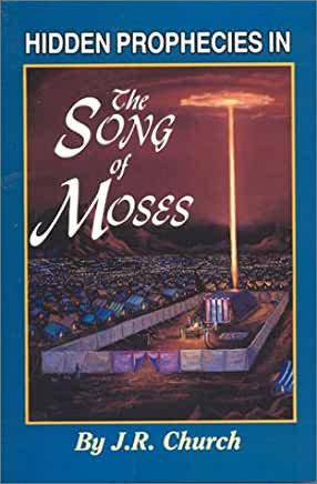 Hidden Prophecies in the Song of Moses (J.R. Church)