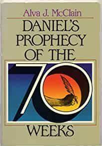 Daniel's Prophecy of the 70 Weeks (Alva McClain)