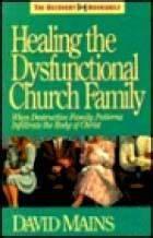 Healing the Dysfunctional Church Family (David Mains)