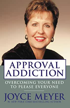 Approval Addiction: Overcoming Your Need to Please Everyone (Joyce Meyer)
