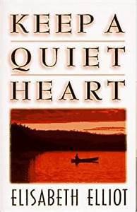 Keep a Quiet Heart (Elisabeth Elliot)