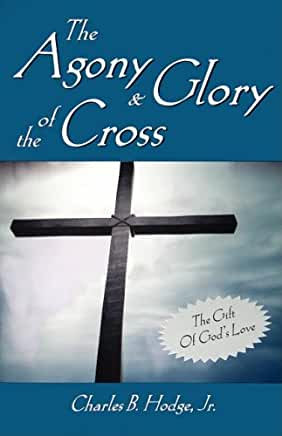 The Agony & Glory of the Cross (Charles Hodge Jr.)