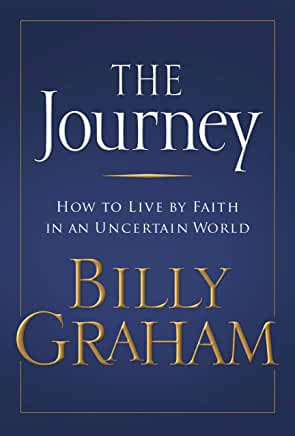 The Journey: How to Live by Faith in an Uncertain World (Billy Graham)