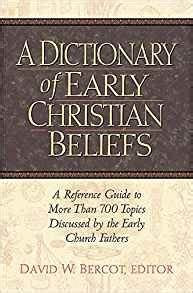 A Dictionary of Early Christian Beliefs (David Bercot)