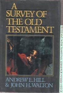 A Survey of the Old Testament (Hill & Walton)