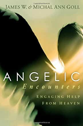 Angelic Encounters: Engaging Help from Heaven (James & Michal Ann Goll)
