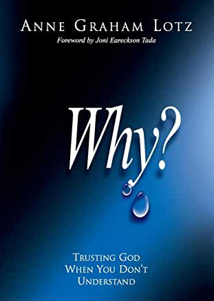 Why? Trusting God When You Don't Understand (Anne Graham Lotz)