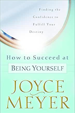 How to Succeed at Being Yourself (Joyce Meyer)