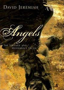 Angels: The Strange and Mysterious Truth (David Jeremiah)