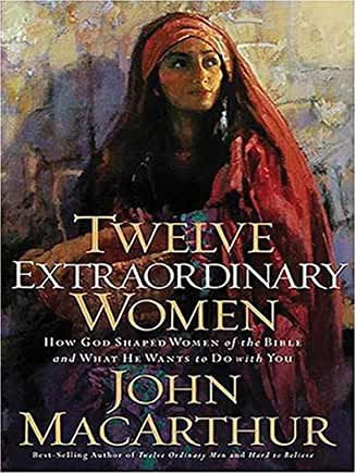 Twelve Extraordinary Women (John MacArthur)
